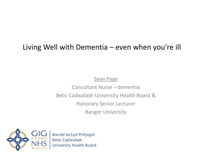 living well with dementia even when you re ill n.