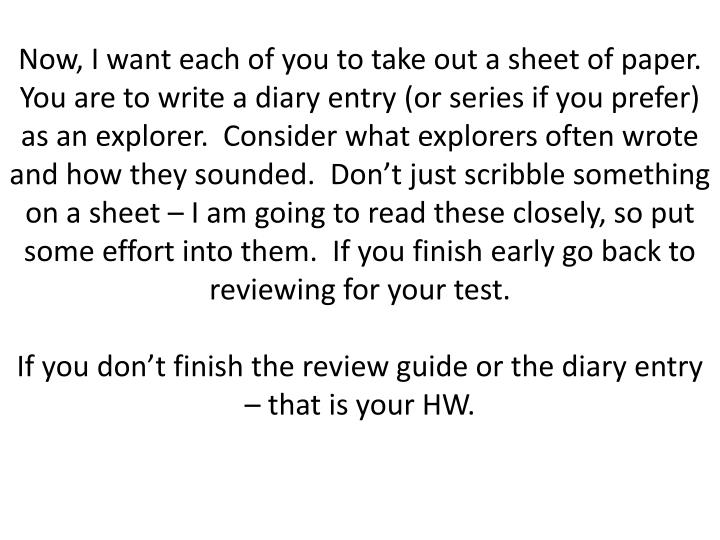 Now, I want each of you to take out a sheet of paper.  You are to write a diary entry (or series if ...