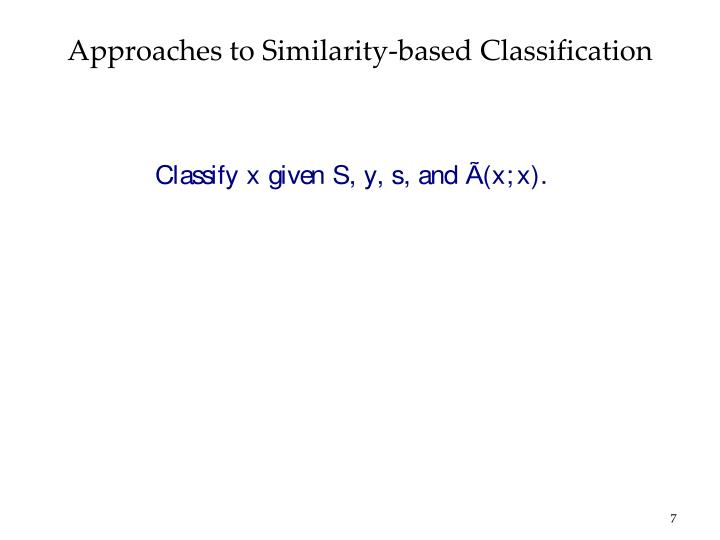 Approaches to Similarity-based Classification