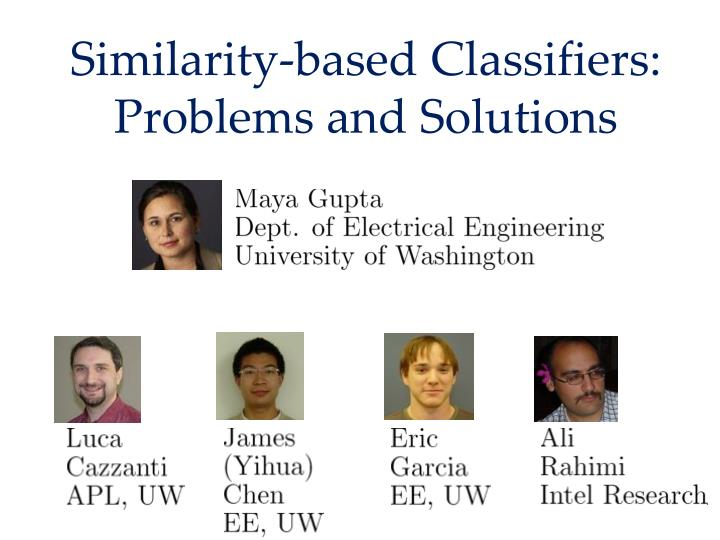 Similarity based classifiers problems and solutions