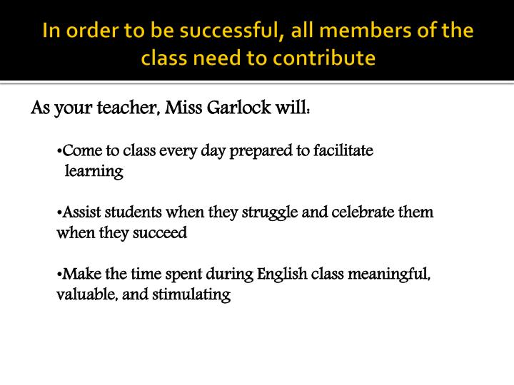 In order to be successful, all members of the class need to contribute