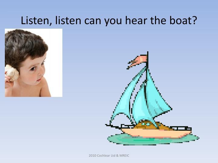 Listen listen can you hear the boat
