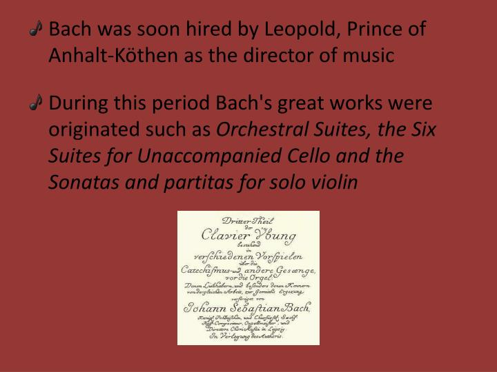 Bach was soon hired by Leopold, Prince of