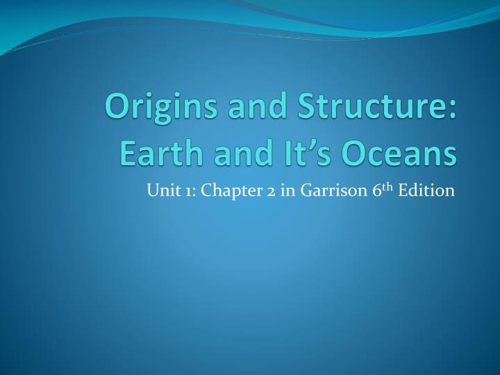 Origins and structure earth and it s oceans