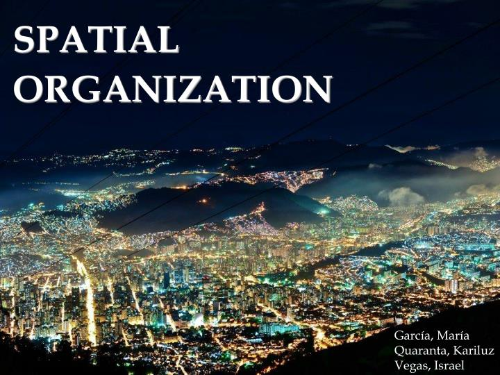 Ppt Spatial Organization Powerpoint Presentation Free Download Id 2528599