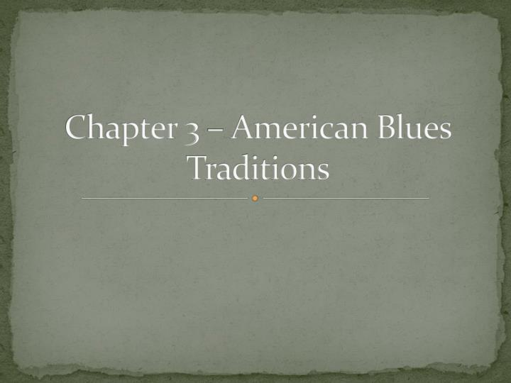 Chapter 3 american blues traditions