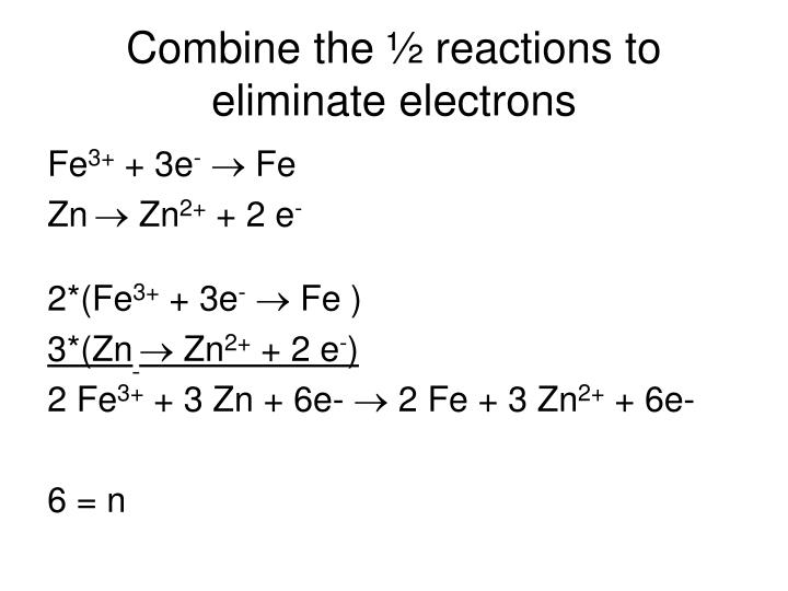 Combine the ½ reactions to eliminate electrons
