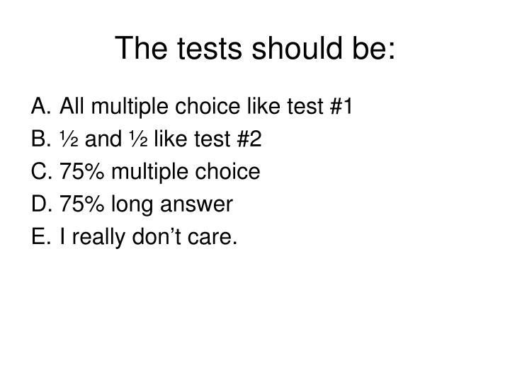 The tests should be