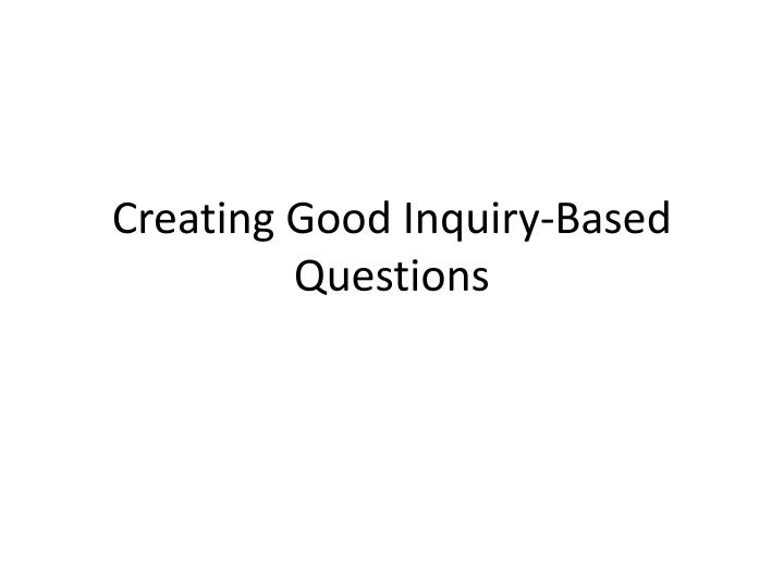 creating good inquiry based questions n.