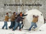it s everybody s responsibility