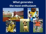 what generates the most enthusiasm