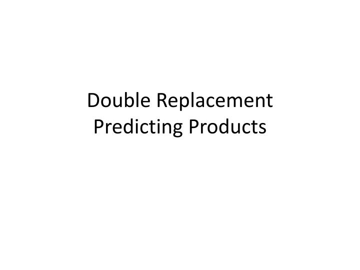 double replacement predicting products n.