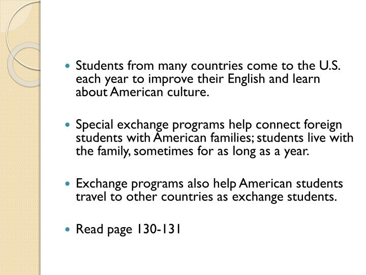 Students from many countries come to the U.S. each year to improve their English and learn about American culture.