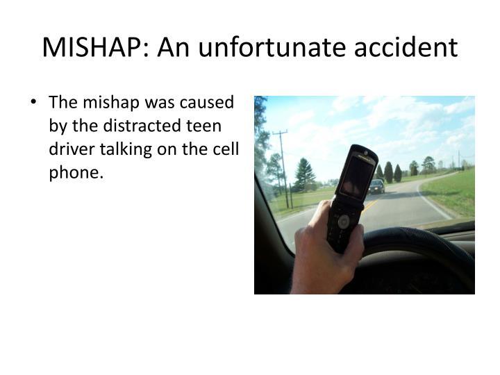 MISHAP: An unfortunate accident