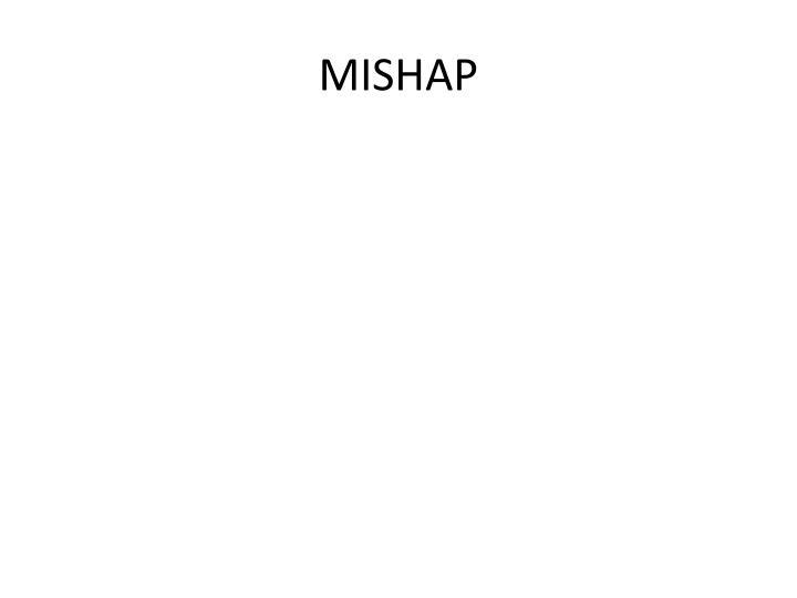 MISHAP