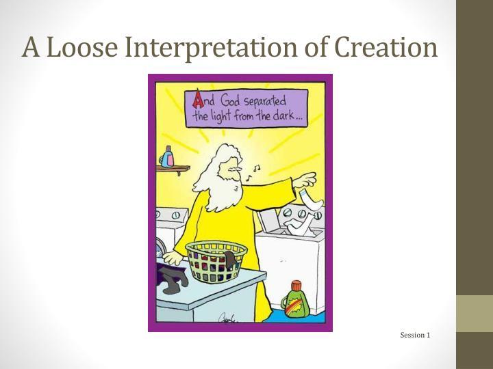 A Loose Interpretation of Creation