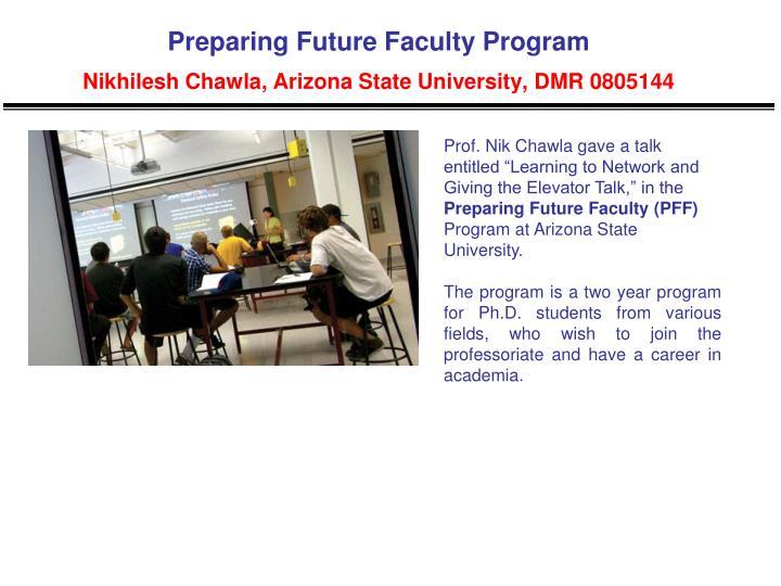 Preparing future faculty program nikhilesh chawla arizona state university dmr 0805144