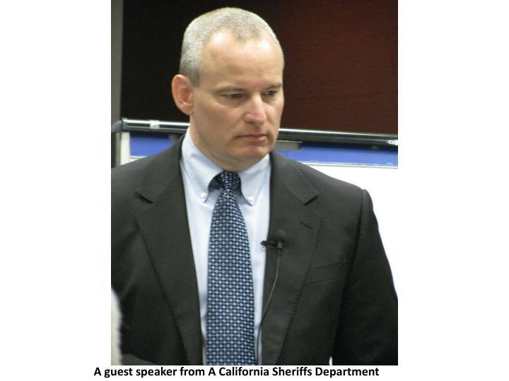A guest speaker from A California Sheriffs Department