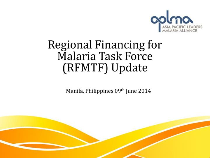 regional financing for malaria task force rfmtf update n.