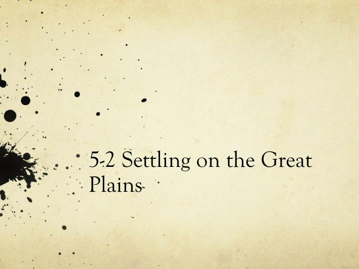 5 2 settling on the great plains