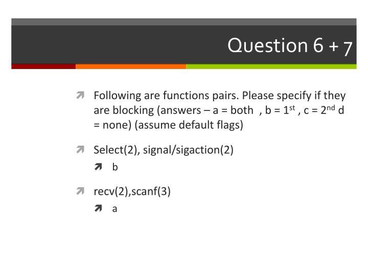 Question 6 + 7