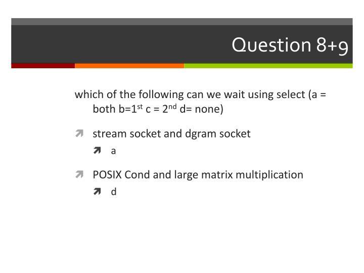 Question 8+9
