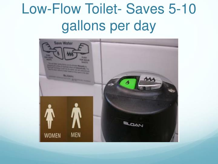 Low-Flow Toilet- Saves 5-10 gallons per day