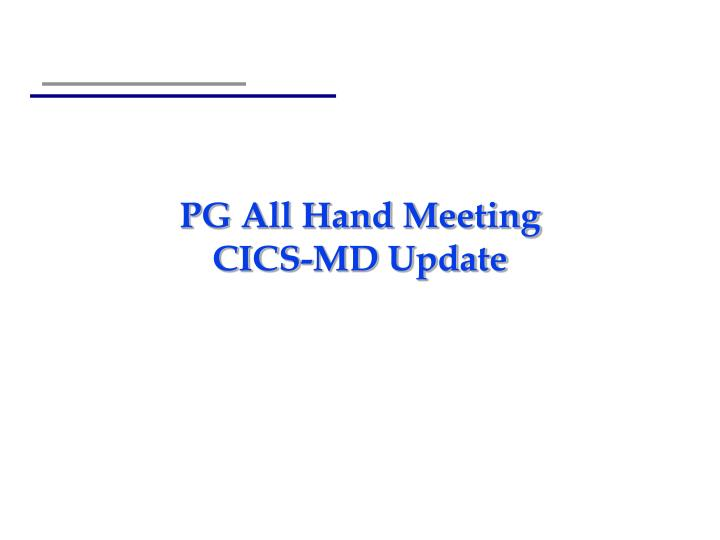 Pg all hand meeting cics md update