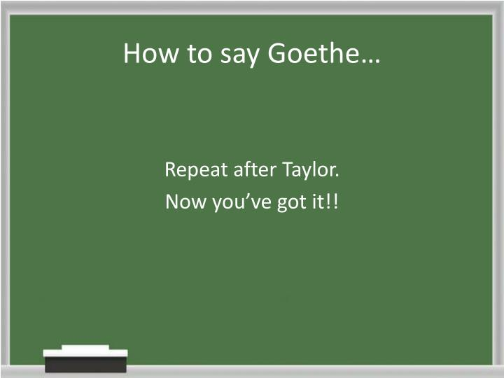 How to say goethe