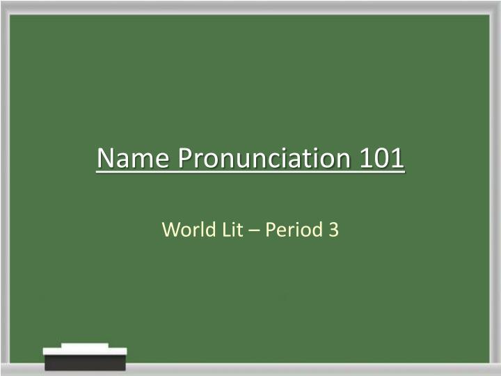 Name pronunciation 101
