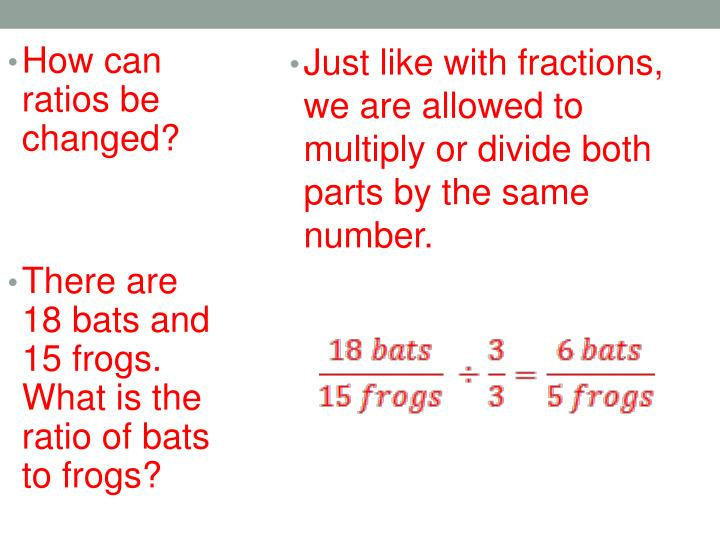 Just like with fractions, we are allowed to multiply or divide both parts by the same number.