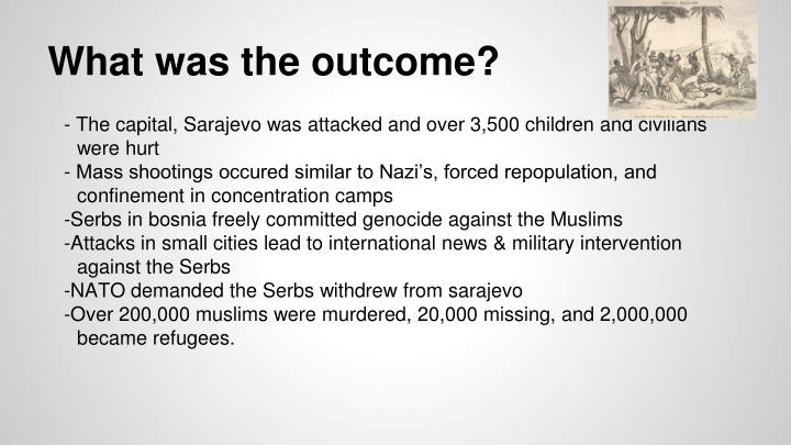 history research topic bosnian genocide essay Another genocide was the one that happened in bosnia in the 1990s either way, pick one that is more high-profile and one that happened in the past don't pick the recent darfur genocide because that's new and it's going to be hard to find lots of non-newspaper souces.