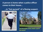 a person is home when a police officer comes to their house
