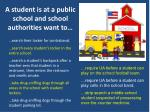 a student is at a public school and school authorities want to