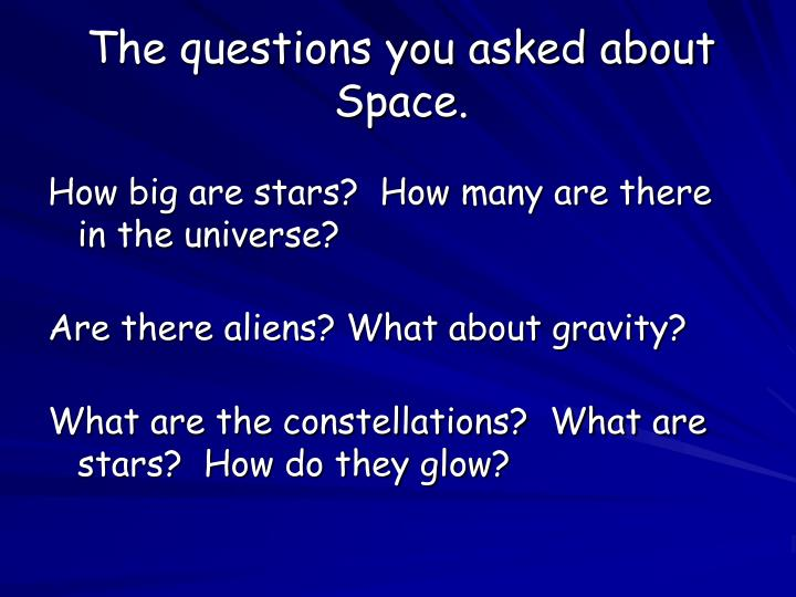 The questions you asked about space