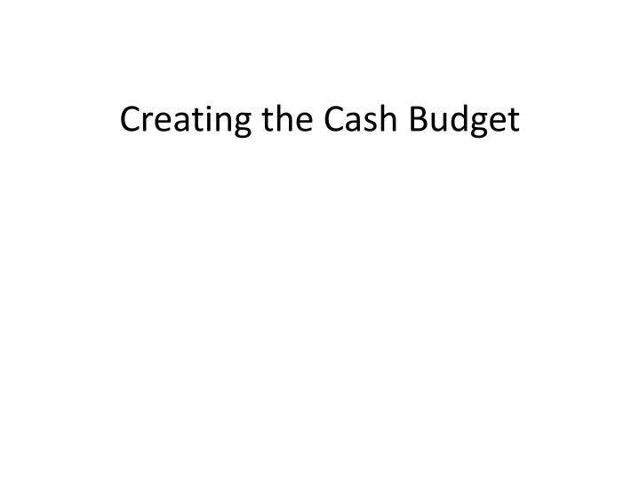ppt creating the cash budget powerpoint presentation id 2531897