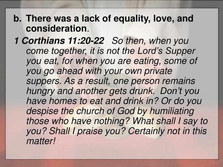 There was a lack of equality, love, and consideration