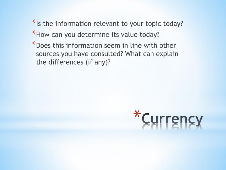 Is the information relevant to your topic today?