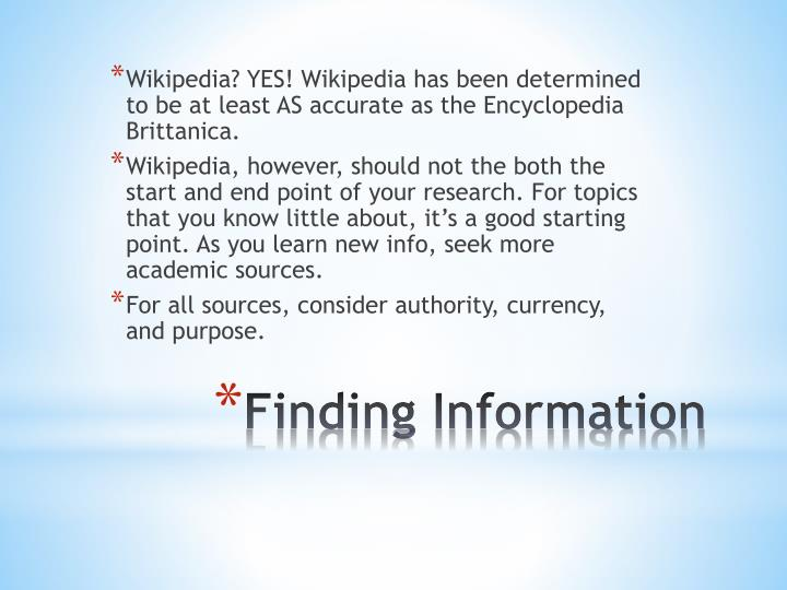 Wikipedia? YES! Wikipedia has been determined to be at least AS accurate as the Encyclopedia