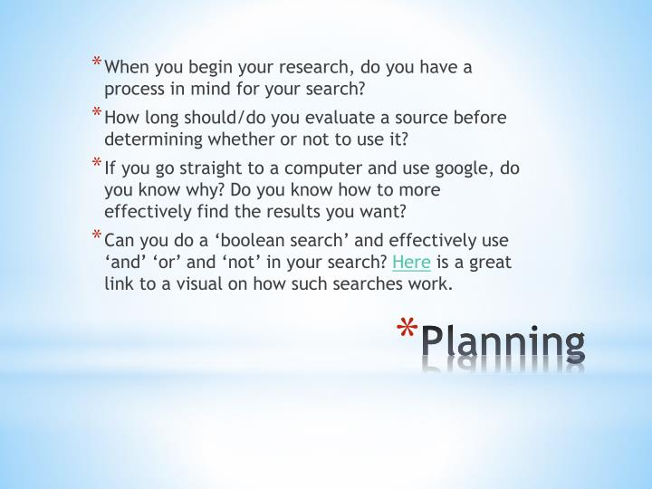 When you begin your research, do you have a process in mind for your search?