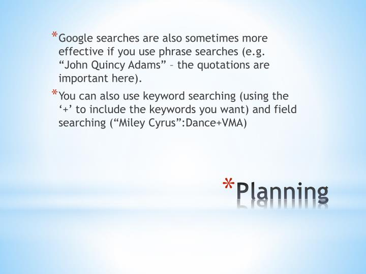 """Google searches are also sometimes more effective if you use phrase searches (e.g. """"John Quincy Adams"""" – the quotations are important here)."""