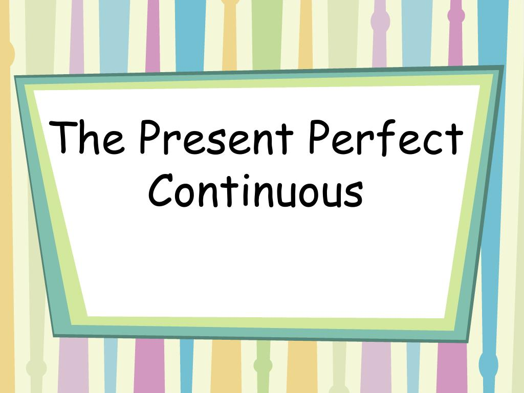 Present perfect continuous (i have been doing) ppt download.