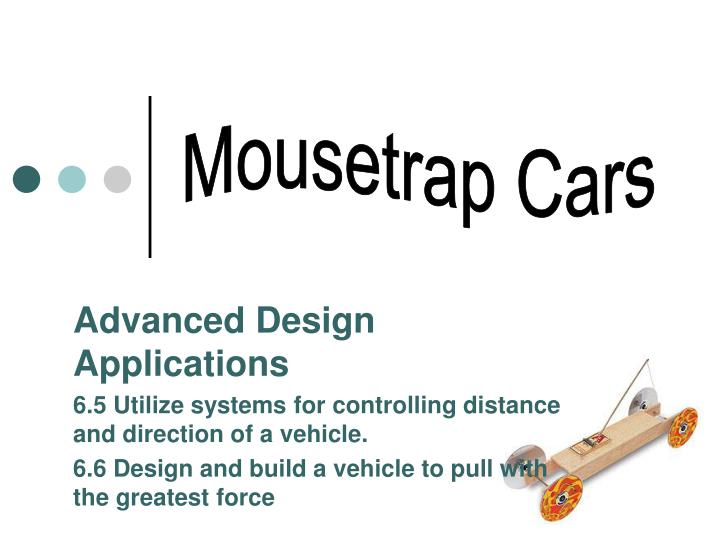 mouse trap car report description of – in a mousetrap car, the same overall amount ofin a mousetrap car, the same overall amount of energy is used regardless of its speed – only the rate.