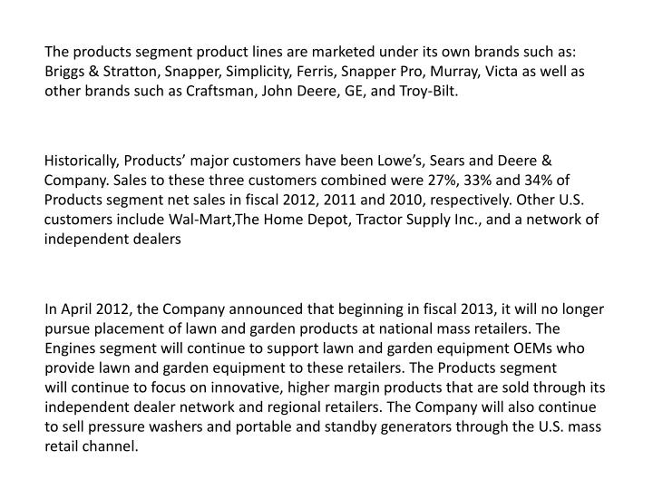 The products segment product lines are marketed under its own brands such