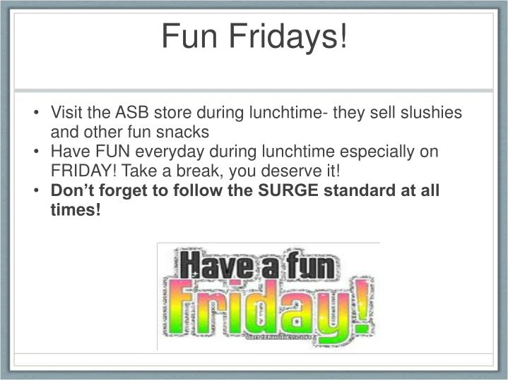 Visit the ASB store during lunchtime- they sell slushies and other fun snacks