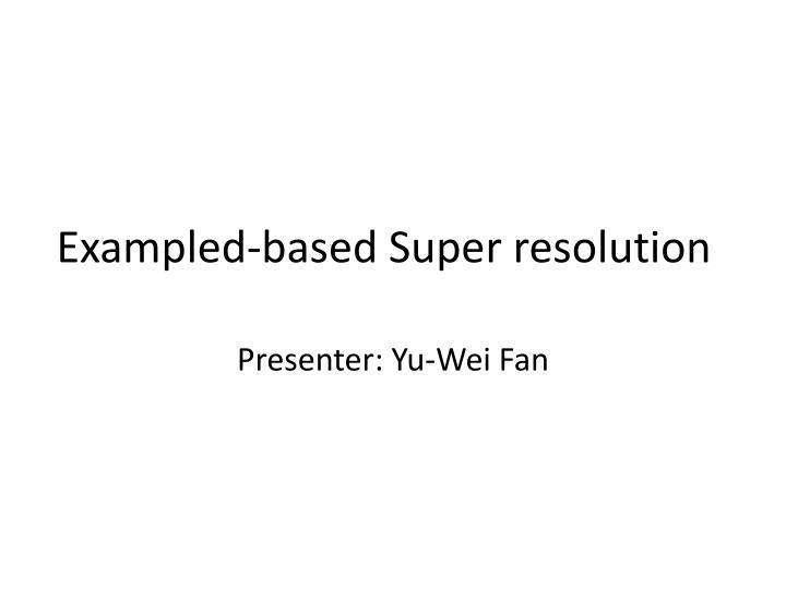 exampled based super resolution n.