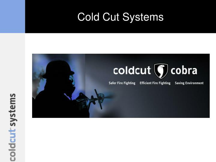Cold cut systems