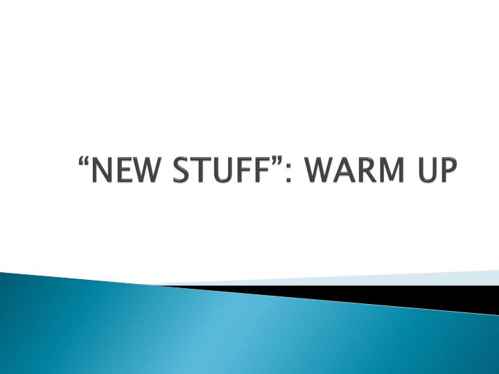 """NEW STUFF"": WARM UP"