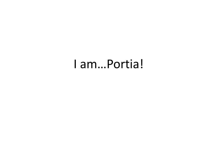 I am…Portia!
