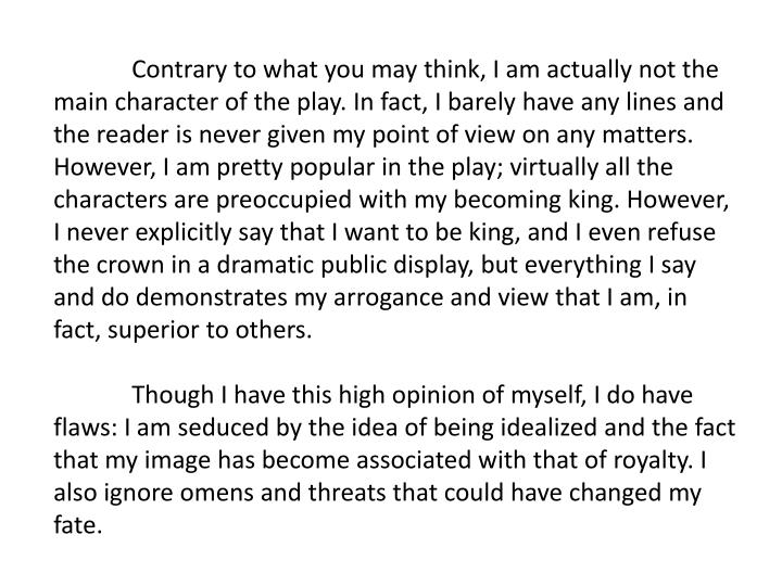 Contrary to what you may think, I am actually not the main character of the play. In fact, I barely...